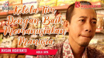 Tips Manajemen SDM Bisnis Kuliner, Langsung Dari Owner Aqila Jaya