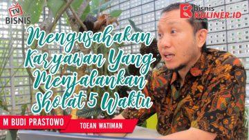 Tips Manajemen SDM Bisnis Kuliner, Langsung Dari Owner Toean watiman