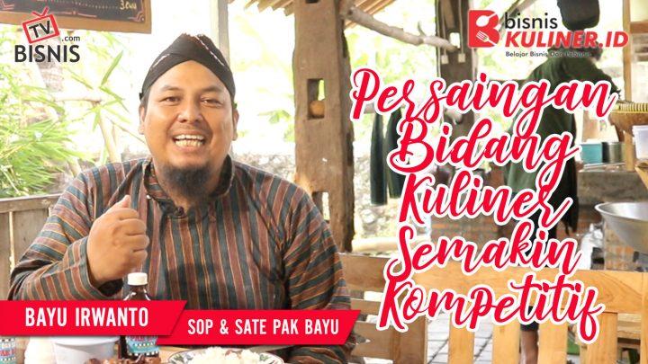Tips Mengembangkan Bisnis Kuliner, Langsung Dari Owner Sop & Sate Pak Bayu