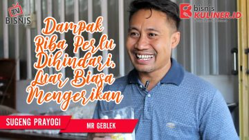 Tips Modal Usaha Bisnis Kuliner, Langsung Dari Owner Mr Geblek