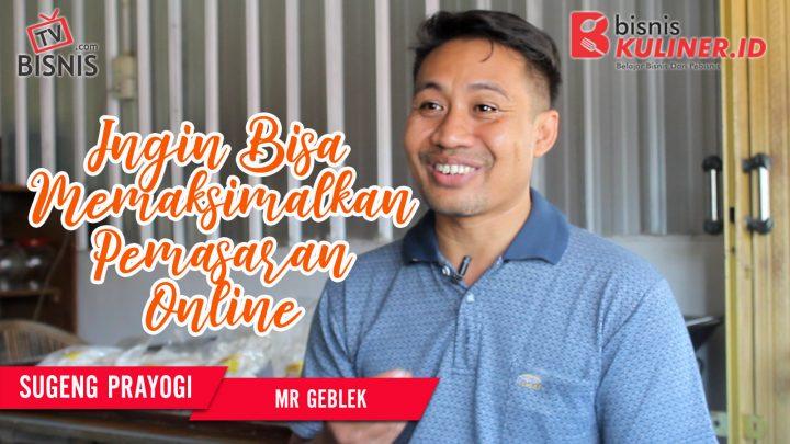 Tips Pemasaran Bisnis Kuliner, Langsung Dari Owner Mr Geblek