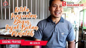 Tips Keuangan Bisnis Kuliner, Langsung Dari Owner Mr Geblek
