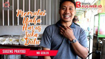 Tips Mengembangkan Bisnis Kuliner, Langsung Dari Owner Mr Geblek