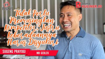 Tips Resep Bisnis Kuliner, Langsung Dari Owner Mr Geblek